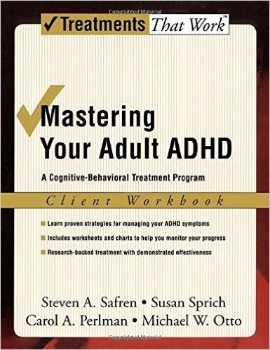 Mastering Your Adult ADHD: A Cognitive-Behavioral Treatment Program Client Workbook