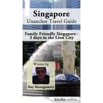 Singapore Unanchor Travel Guide - Family Friendly Singapore - 3 days in the Lion City (English Edition) [Kindle-editie]