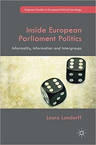 Inside European Parliament Politics: Informality, Information and Intergroups (Palgrave Studies in European Political Sociology)
