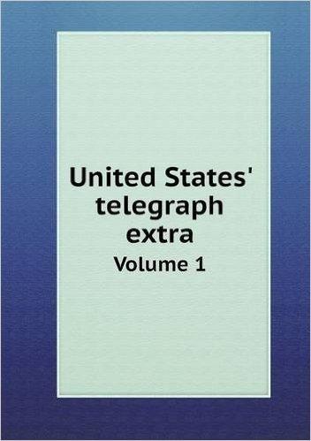 United States' Telegraph Extra Volume 1