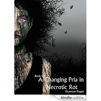 A Changing Pria in Necrotic Rot (The Pria Chronicles Book 6) (English Edition) [Kindle-editie]