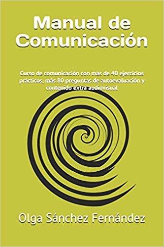Manual de Comunicación: Curso de comunicación con más de 40 ejercicios prácticos, más  80 preguntas de autoevaluación y contenido extra audiovisual descargar