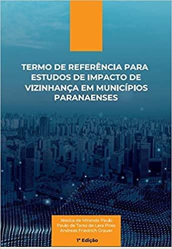 Termo de Referência para Estudos de Impacto de Vizinhança em Municípios Paranaenses