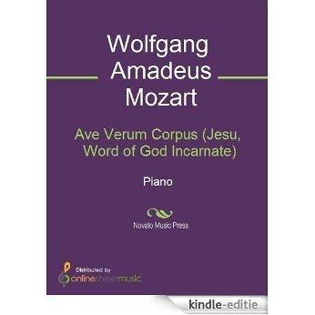 Ave Verum Corpus (Jesu, Word of God Incarnate) [Kindle-editie]