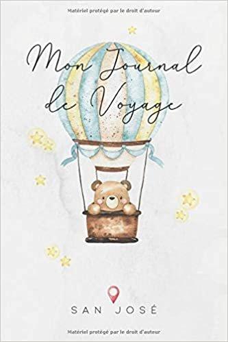 Mon Journal de Voyage San José: Journaux de voyage pour enfant I Calepin à compléter et à dessiner I Cadeau parfait pour le voyage des enfants