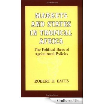 Markets and States in Tropical Africa: The Political Basis of Agricultural Policies (California Series on Social Choice and Political Economy) [Kindle-editie]