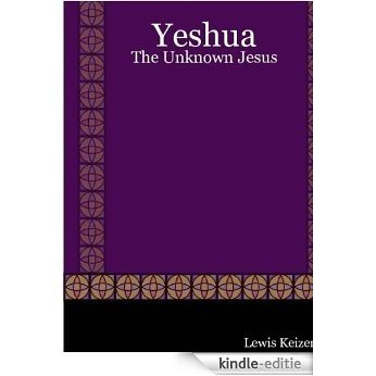 Yeshua: The Unknown Jesus (English Edition) [Kindle-editie]