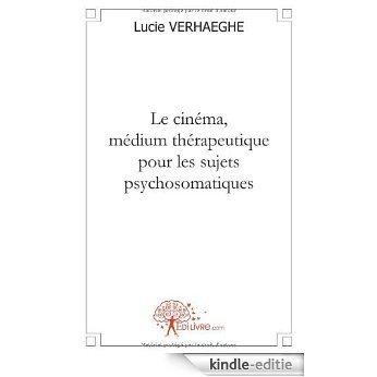 Le cinéma, médium thérapeutique pour les sujets psychosomatiques (CLASSIQUE) [Kindle-editie]