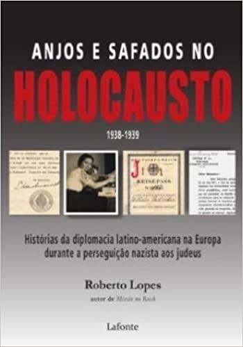 Anjos e Safados no Holocausto. Histórias da Diplomacia Latino-Americana na Europa