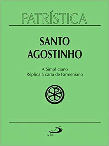 Patrística - a Simpliciano - Réplica à Carta de Parmeniano - Volume 41
