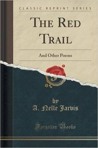 The Red Trail: And Other Poems (Classic Reprint)