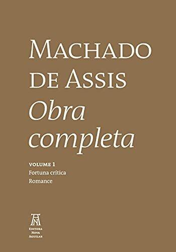 Machado de Assis Obra Completa Volume I (Machado de Asssi Obra Completa Livro 1)