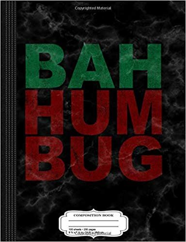 Bah Humbug Composition Notebook: College Ruled 9¾ x 7½ 100 Sheets 200 Pages For Writing