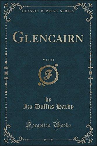 Glencairn, Vol. 1 of 3 (Classic Reprint)