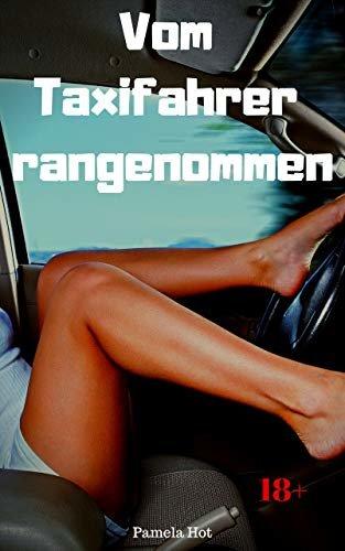 Vom Taxifahrer rangenommen: Heiße Sexgeschichte (German Edition)