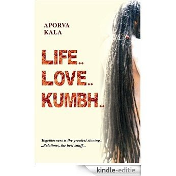 Life..Love... Kumbh...: Togetherness is the greatest stoning, relations, the best snuff.. (English Edition) [Kindle-editie]
