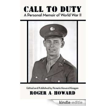 CALL TO DUTY A Personal Memoir of World War II : Edited and published by Pamela Howard Keagan (English Edition) [Kindle-editie]