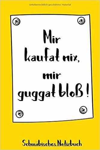 Mir kaufat nix, mir guggat bloß! Schwäbisches Notizbuch: 120 karierte Seiten in A5 als Geschenk, für Notizen usw. für echte Schwaben und die es werden wollen (Schwäbische Notizbücher)
