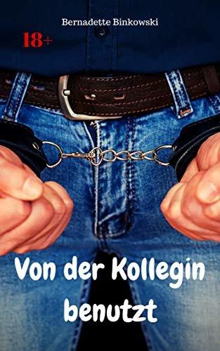 Von der Kollegin benutzt: BDSM Story (German Edition)