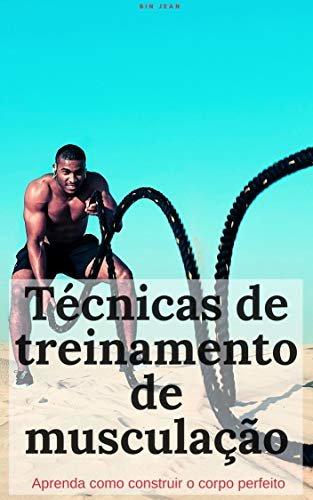 Técnicas de treinamento de musculação: aprenda como construir o corpo perfeito