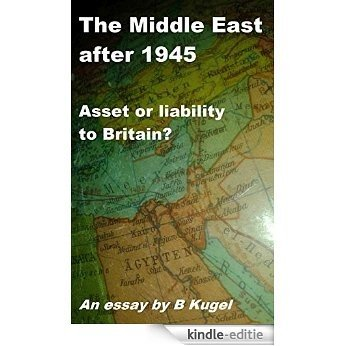 The Middle East - Asset or Liability to Britain after 1945?: An essay (English Edition) [Kindle-editie]