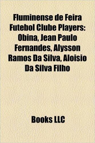Fluminense de Feira Futebol Clube Players: Obina, Jean Paulo Fernandes, Alysson Ramos Da Silva, Aloisio Da Silva Filho