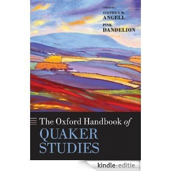 The Oxford Handbook of Quaker Studies (Oxford Handbooks in Religion and Theology) [Kindle-editie]
