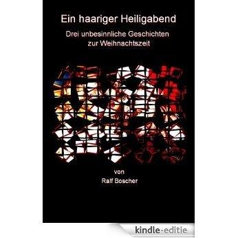 Ein haariger Heiligabend. Drei unbesinnliche Geschichten zur Weihnachtszeit (German Edition) [Kindle-editie]