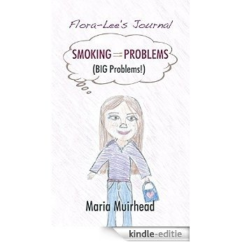 Smoking = Problems (BIG Problems!): Flora-Lee's Journal (English Edition) [Kindle-editie]