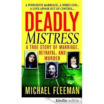 Deadly Mistress: A True Story of Marriage, Betrayal and Murder (St. Martin's True Crime Library) [Kindle-editie]