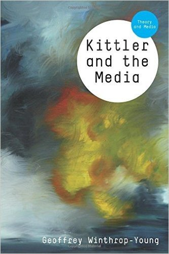 Kittler and the Media (TM - Theory and Media)