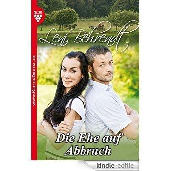 Leni Behrendt 38 - Liebesroman: Die Ehe auf Abbruch (German Edition) [Kindle-editie]