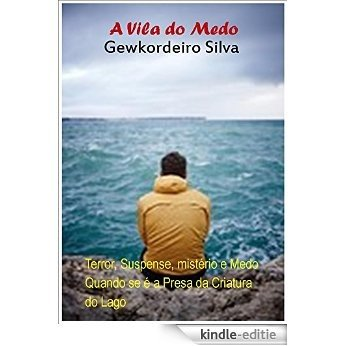 A Vila do Medo: Terror, Suspense, Mistério e Medo Quando se é a Presa da Criatura do Lago (Portuguese Edition) [Kindle-editie]