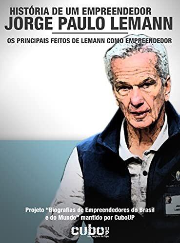 Jorge Paulo Lemann: História de um Empreendedor: Os principais feitos de Lemann como empreendedor (Biografias de Empreendedores do Brasil e do Mundo)