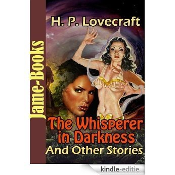 The Whisperer in Darkness, and Other Stories ( 80 Works of Howard Phillips Lovecraft ): The Classic Short Story (English Edition) [Kindle-editie]
