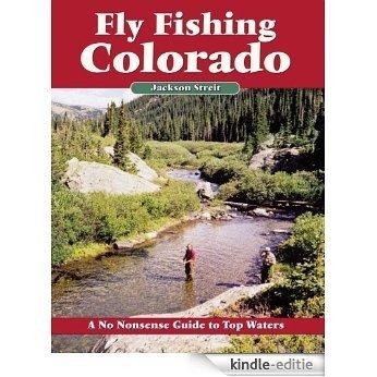Fly Fishing Colorado: A No Nonsense Guide to Top Waters (No Nonsense Fly Fishing Guides) [Kindle-editie]