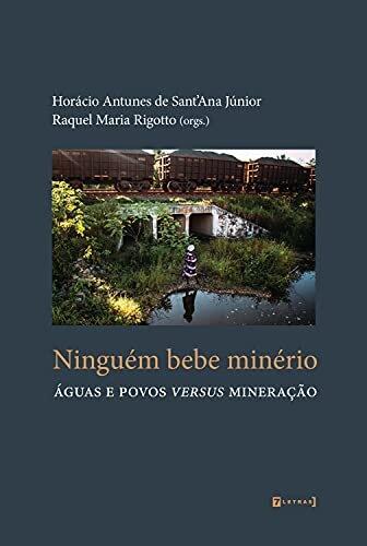 Ninguém bebe minério: Águas e povos versus mineração