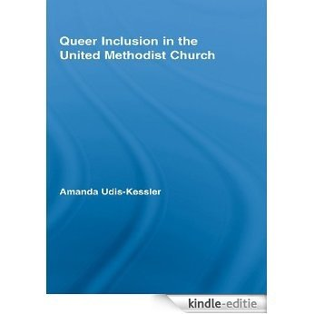Queer Inclusion in the United Methodist Church (New Approaches in Sociology) [Kindle-editie]