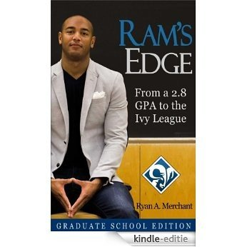 RAM's Edge: From a 2.8 GPA to the Ivy League (Graduate School Edition) (English Edition) [Kindle-editie]