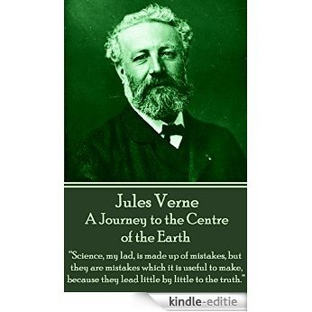 """A Journey to the Centre of the Earth: """"Science, my lad, is made up of mistakes, but they are mistakes which it is useful to make, because they lead little by little to the truth."""" [Kindle-editie]"""