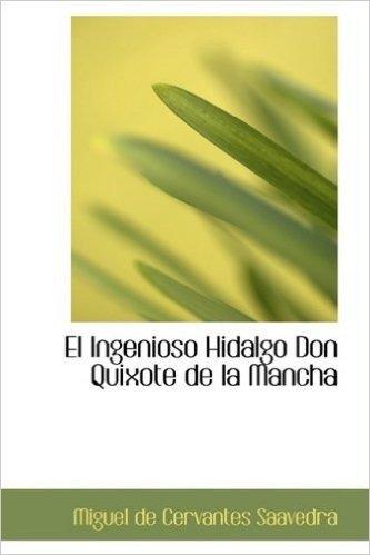 El ingenioso hidalgo Don Quixote de la Mancha / The Ingenious Hidalgo Don Quixote of La Mancha (Bibliobazaar Reproduction)
