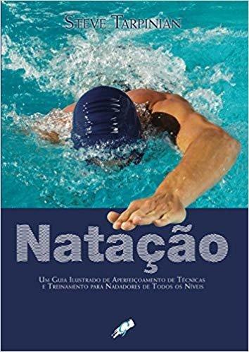 Natação: um Guia Ilustrado de Aperfeiçoamento de Técnicas e Treinamento Para Nadadores de Todos os Níveis