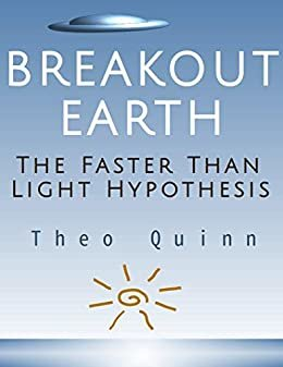 Breakout Earth: The Faster Than Light Hypothesis (English Edition)