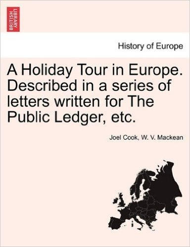 A Holiday Tour in Europe. Described in a Series of Letters Written for the Public Ledger, Etc.