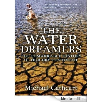 The Water Dreamers: The Remarkable History of Our Dry Continent [Kindle-editie]