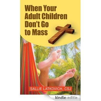 When Your Adult Children Don't Go to Mass (English Edition) [Kindle-editie]