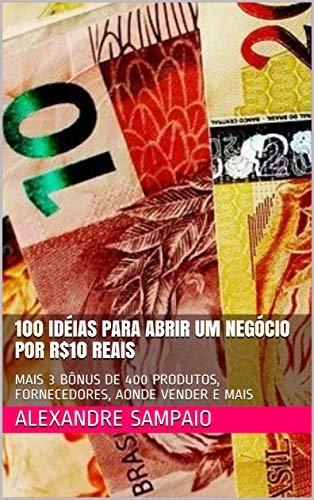 100 IDÉIAS PARA ABRIR UM NEGÓCIO POR R$10 REAIS: MAIS 3 BÔNUS DE 400 PRODUTOS, FORNECEDORES, AONDE VENDER E MAIS