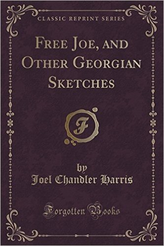 Free Joe, and Other Georgian Sketches (Classic Reprint)
