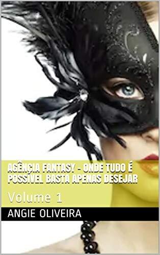 Agência Fantasy - Onde tudo é possível basta apenas desejar : Volume 1