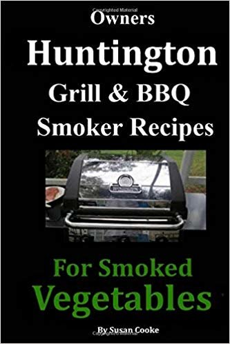 Owners Huntington Grill & Barbecue Smoker Recipes: For Smoked Vegetables